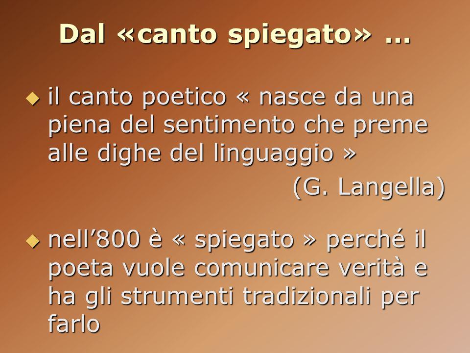Dal «canto spiegato» … il canto poetico « nasce da una piena del sentimento che preme alle dighe del linguaggio »