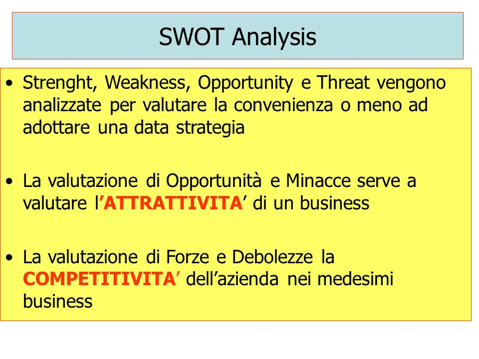 SWOT Analysis Strenght, Weakness, Opportunity e Threat vengono analizzate per valutare la convenienza o meno ad adottare una data strategia.