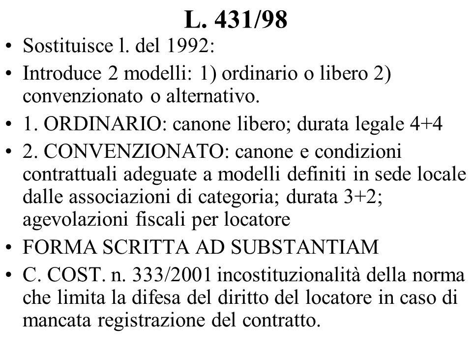 L. 431/98 Sostituisce l. del 1992: Introduce 2 modelli: 1) ordinario o libero 2) convenzionato o alternativo.