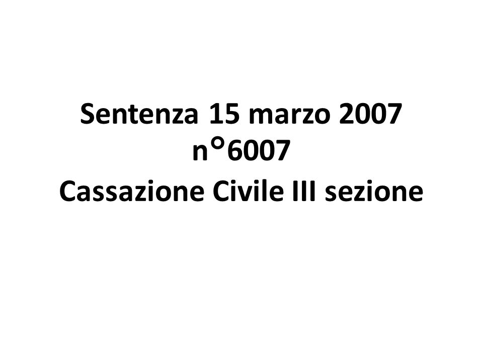 Sentenza 15 marzo 2007 n°6007 Cassazione Civile III sezione