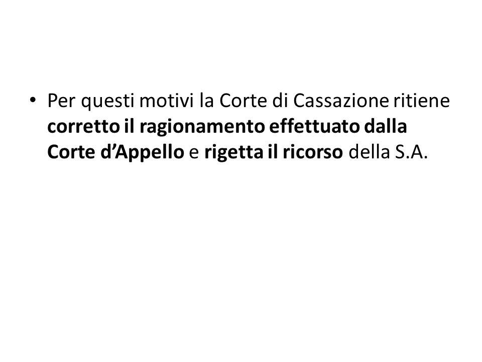 Per questi motivi la Corte di Cassazione ritiene corretto il ragionamento effettuato dalla Corte d'Appello e rigetta il ricorso della S.A.