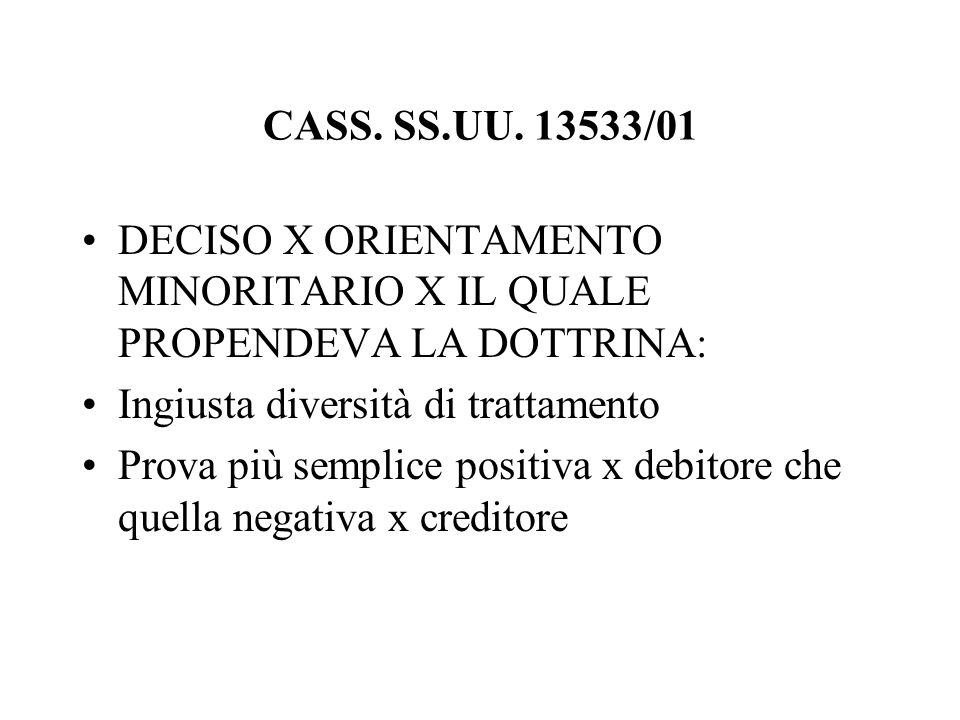 CASS. SS.UU. 13533/01DECISO X ORIENTAMENTO MINORITARIO X IL QUALE PROPENDEVA LA DOTTRINA: Ingiusta diversità di trattamento.