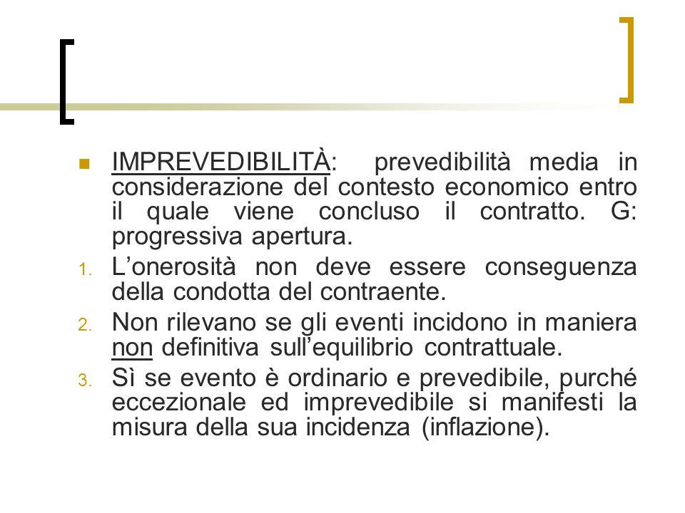 IMPREVEDIBILITÀ: prevedibilità media in considerazione del contesto economico entro il quale viene concluso il contratto. G: progressiva apertura.