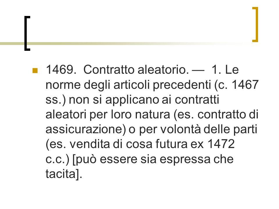 1469. Contratto aleatorio. — 1. Le norme degli articoli precedenti (c