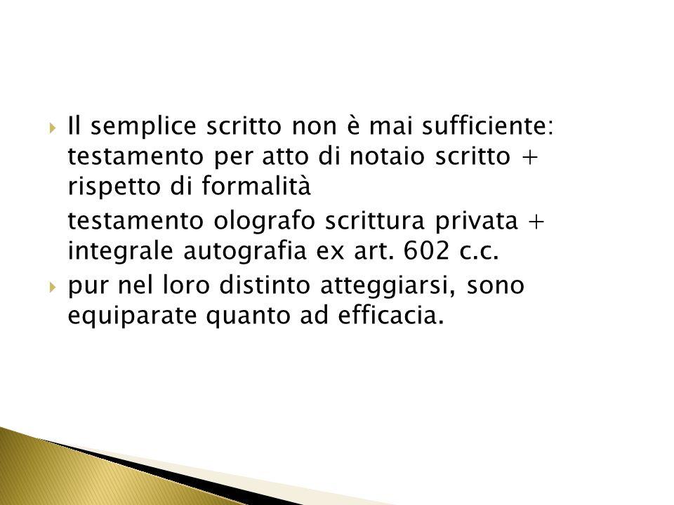 Il semplice scritto non è mai sufficiente: testamento per atto di notaio scritto + rispetto di formalità