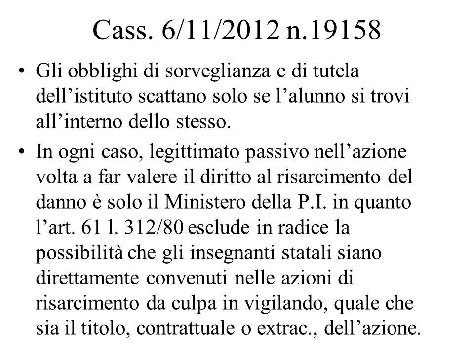 Cass. 6/11/2012 n.19158Gli obblighi di sorveglianza e di tutela dell'istituto scattano solo se l'alunno si trovi all'interno dello stesso.