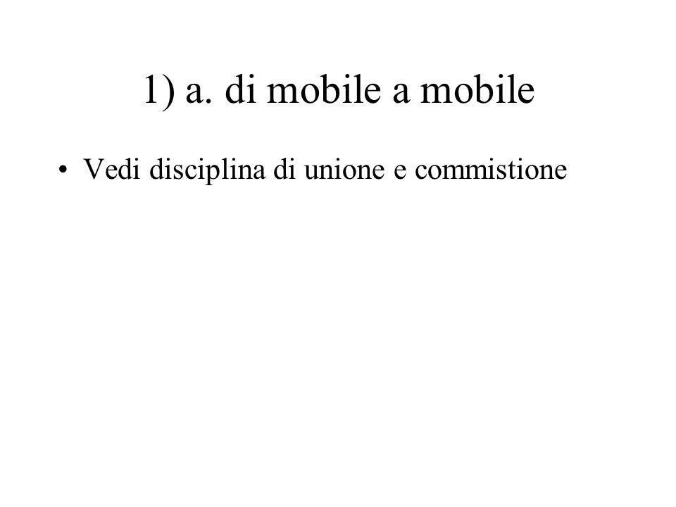 1) a. di mobile a mobile Vedi disciplina di unione e commistione