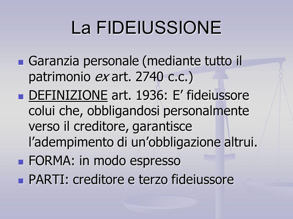 La FIDEIUSSIONE Garanzia personale (mediante tutto il patrimonio ex art. 2740 c.c.)