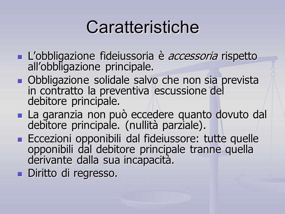 Caratteristiche L'obbligazione fideiussoria è accessoria rispetto all'obbligazione principale.