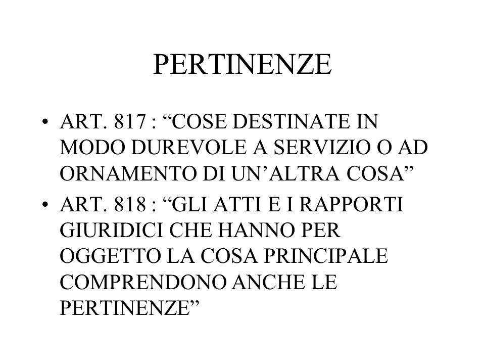 PERTINENZE ART. 817 : COSE DESTINATE IN MODO DUREVOLE A SERVIZIO O AD ORNAMENTO DI UN'ALTRA COSA