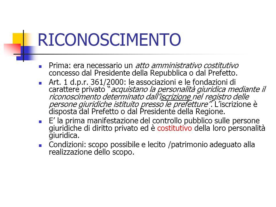 RICONOSCIMENTO Prima: era necessario un atto amministrativo costitutivo concesso dal Presidente della Repubblica o dal Prefetto.