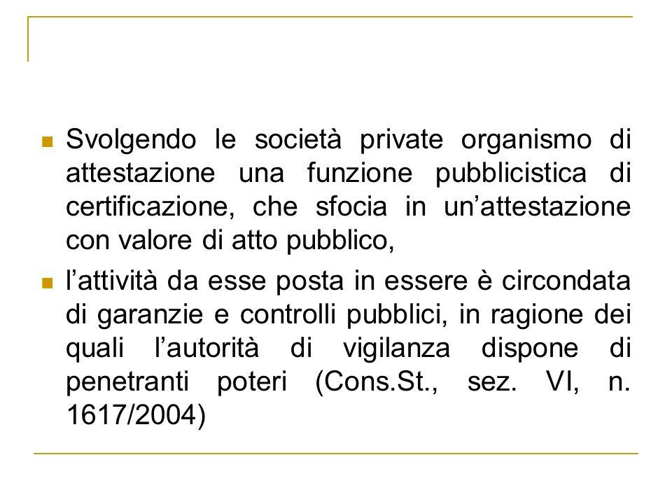 Svolgendo le società private organismo di attestazione una funzione pubblicistica di certificazione, che sfocia in un'attestazione con valore di atto pubblico,