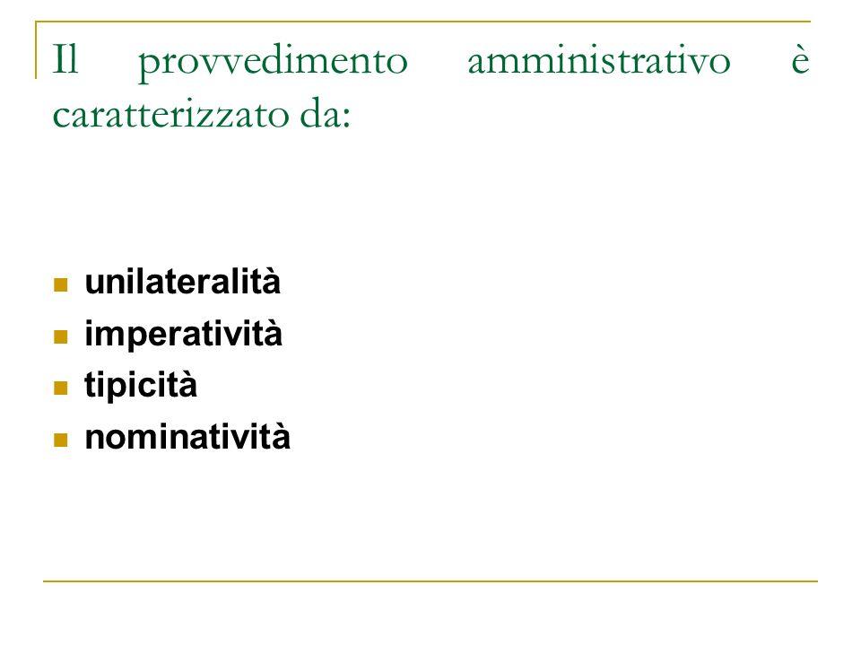 Il provvedimento amministrativo è caratterizzato da:
