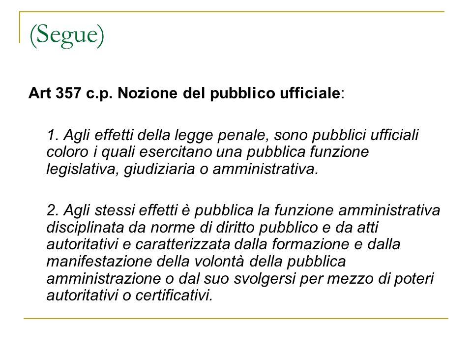 (Segue) Art 357 c.p. Nozione del pubblico ufficiale: