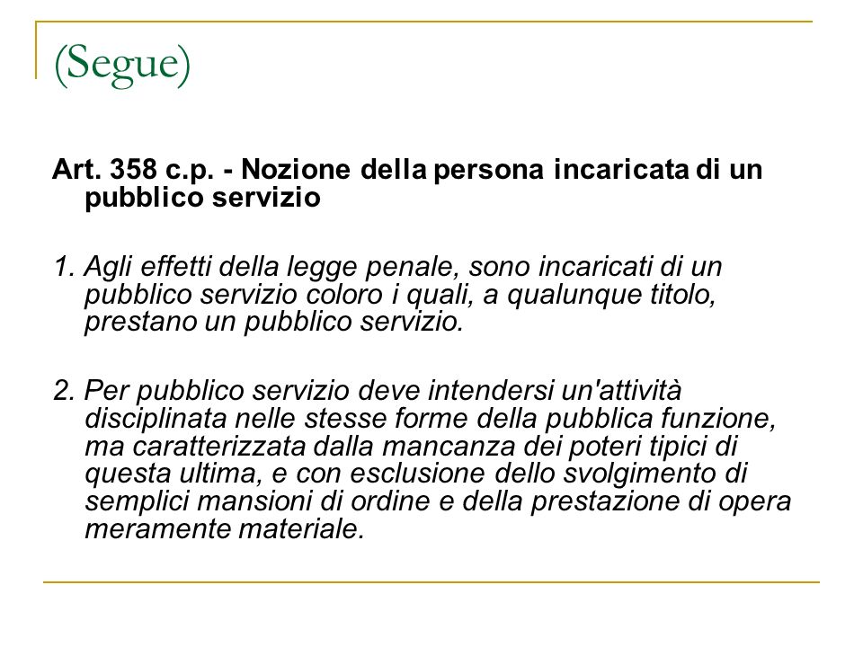 (Segue) Art. 358 c.p. - Nozione della persona incaricata di un pubblico servizio.