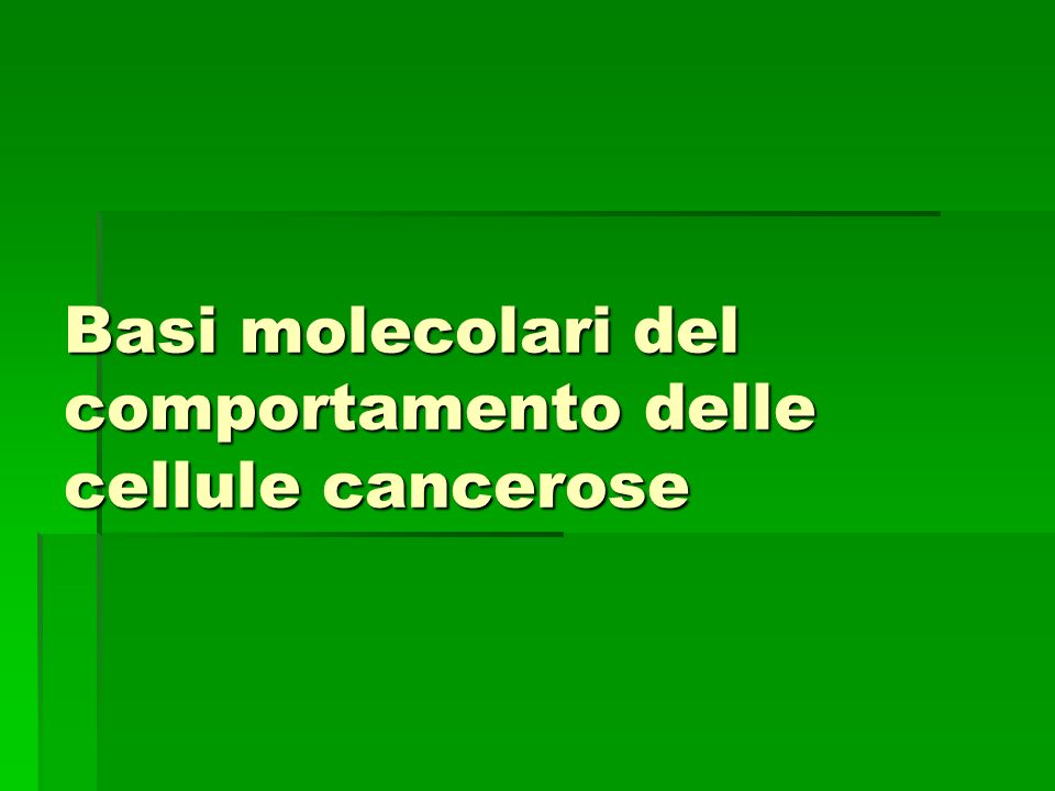 Basi molecolari del comportamento delle cellule cancerose