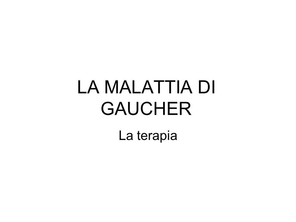 LA MALATTIA DI GAUCHER La terapia