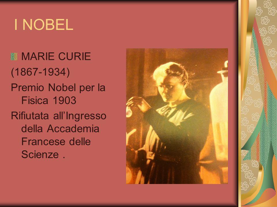 I NOBEL MARIE CURIE (1867-1934) Premio Nobel per la Fisica 1903