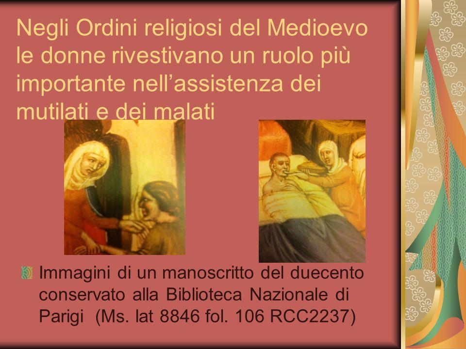 Negli Ordini religiosi del Medioevo le donne rivestivano un ruolo più importante nell'assistenza dei mutilati e dei malati