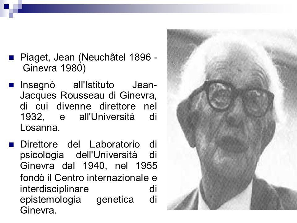 Piaget, Jean (Neuchâtel 1896 - Ginevra 1980)