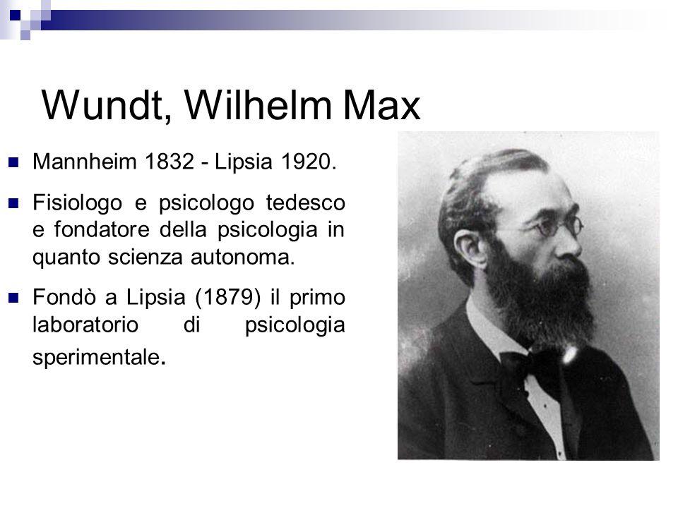 Wundt, Wilhelm Max Mannheim 1832 - Lipsia 1920.
