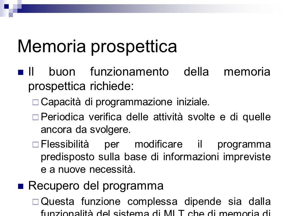 Memoria prospetticaIl buon funzionamento della memoria prospettica richiede: Capacità di programmazione iniziale.