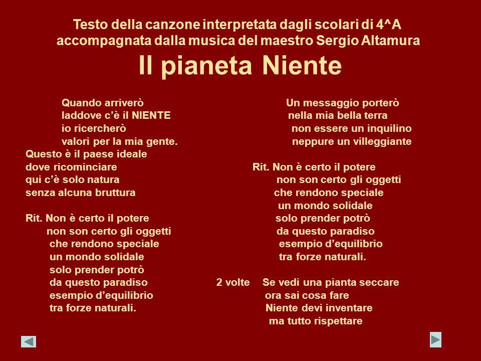 Testo della canzone interpretata dagli scolari di 4^A accompagnata dalla musica del maestro Sergio Altamura Il pianeta Niente