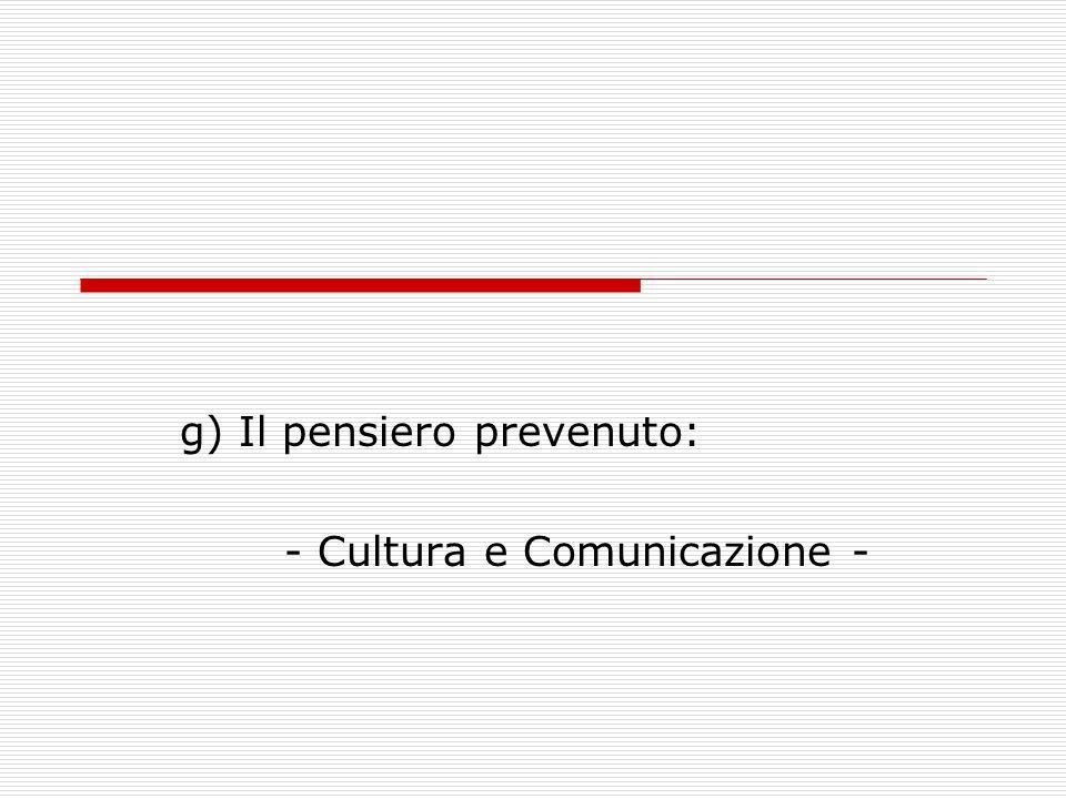g) Il pensiero prevenuto: - Cultura e Comunicazione -