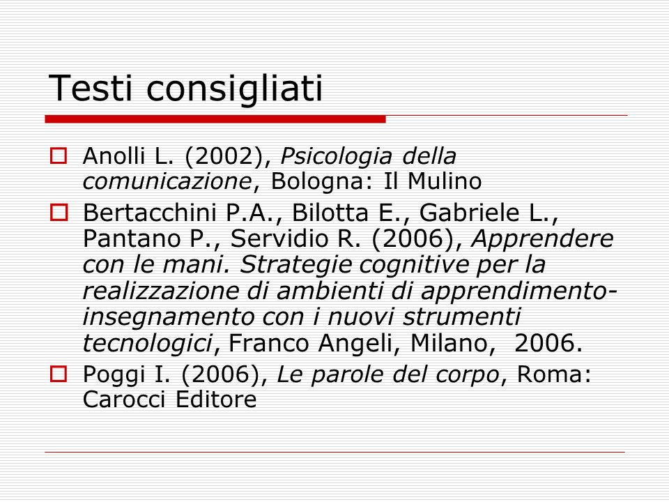 Testi consigliati Anolli L. (2002), Psicologia della comunicazione, Bologna: Il Mulino.