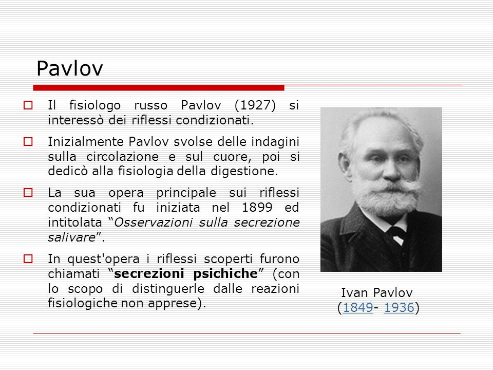 Pavlov Il fisiologo russo Pavlov (1927) si interessò dei riflessi condizionati.