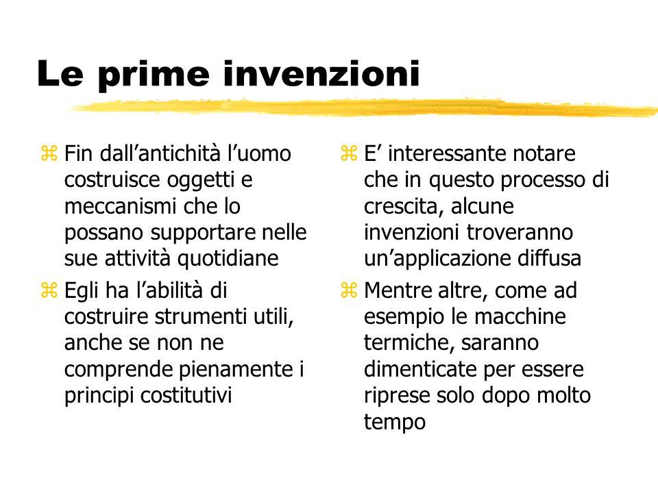 Le prime invenzioni Fin dall'antichità l'uomo costruisce oggetti e meccanismi che lo possano supportare nelle sue attività quotidiane.