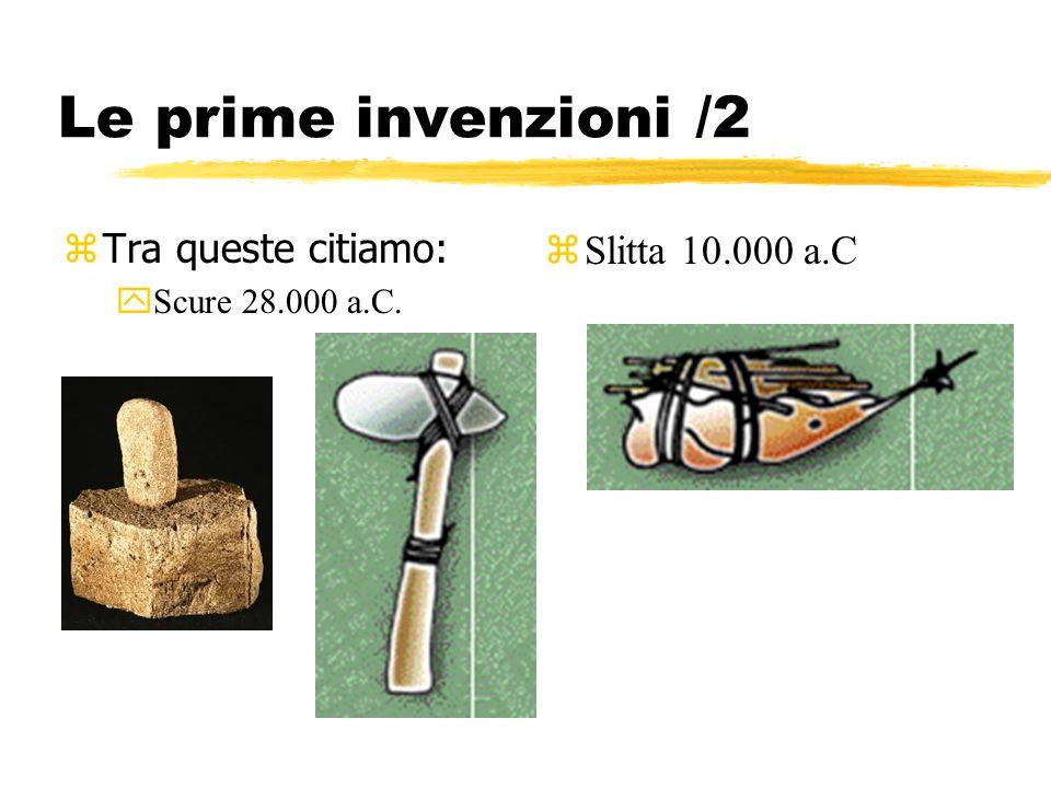 Le prime invenzioni /2 Tra queste citiamo: Slitta 10.000 a.C