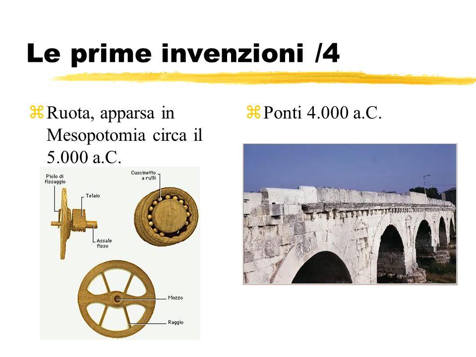 Le prime invenzioni /4 Ruota, apparsa in Mesopotomia circa il 5.000 a.C. Ponti 4.000 a.C.