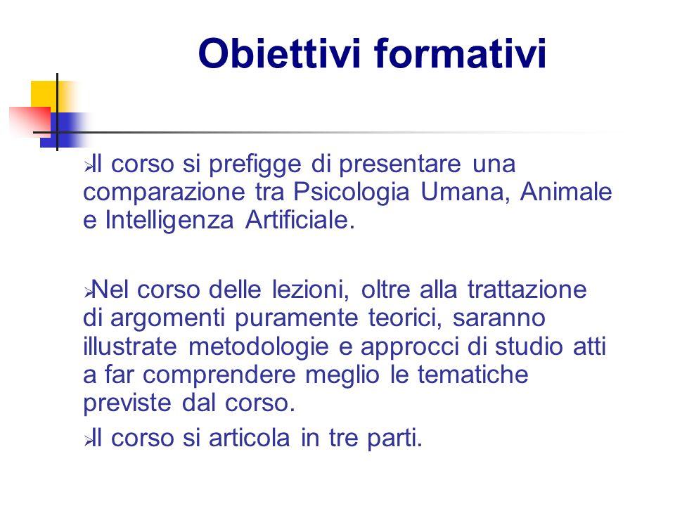 Obiettivi formativiIl corso si prefigge di presentare una comparazione tra Psicologia Umana, Animale e Intelligenza Artificiale.