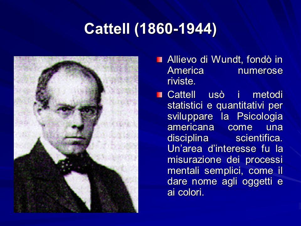 Cattell (1860-1944) Allievo di Wundt, fondò in America numerose riviste.