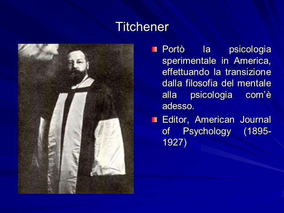 Titchener Portò la psicologia sperimentale in America, effettuando la transizione dalla filosofia del mentale alla psicologia com'è adesso.