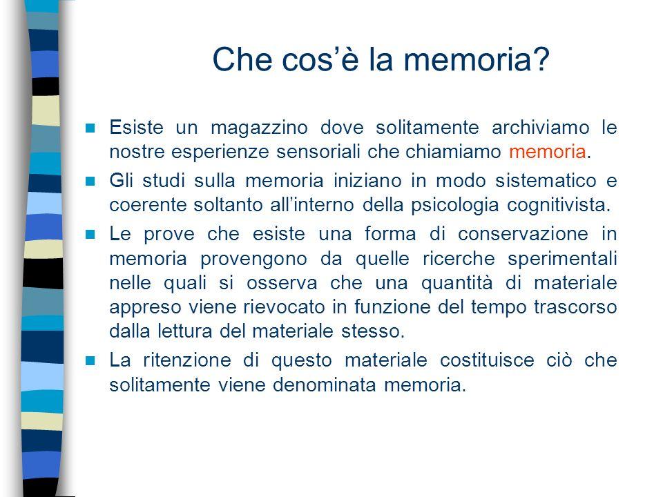 Che cos'è la memoria Esiste un magazzino dove solitamente archiviamo le nostre esperienze sensoriali che chiamiamo memoria.
