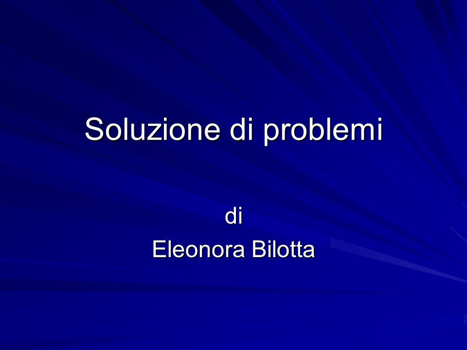 Soluzione di problemi di Eleonora Bilotta