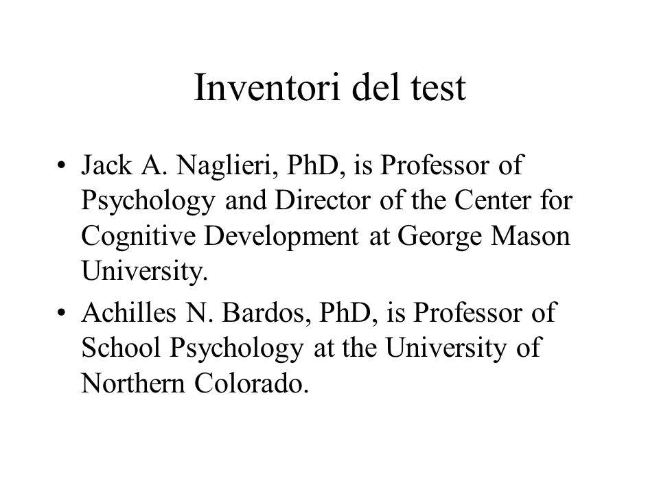 Inventori del test Jack A. Naglieri, PhD, is Professor of Psychology and Director of the Center for Cognitive Development at George Mason University.