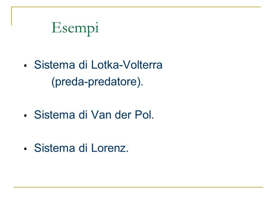 Esempi Sistema di Lotka-Volterra (preda-predatore).