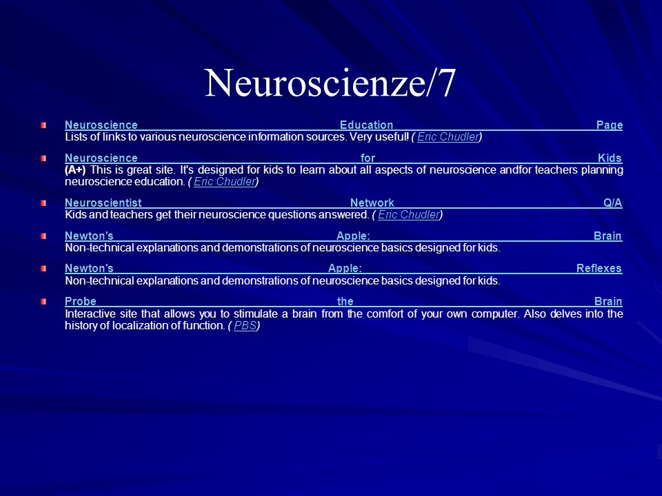Neuroscienze/7Neuroscience Education Page Lists of links to various neuroscience information sources. Very useful! ( Eric Chudler)