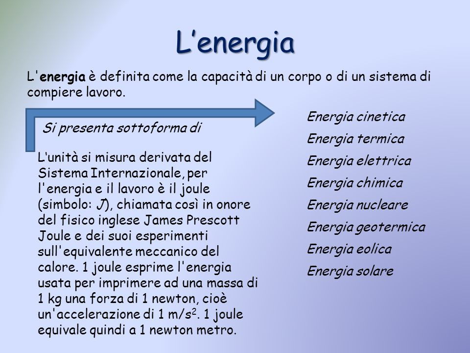 L'energia L energia è definita come la capacità di un corpo o di un sistema di compiere lavoro. Energia cinetica.