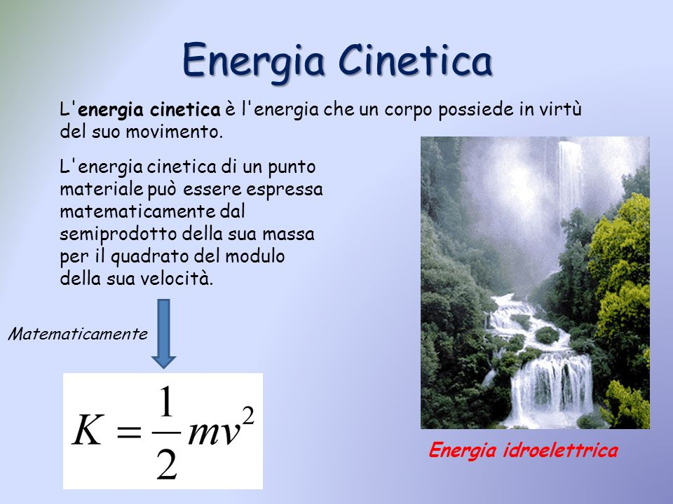 Energia Cinetica L energia cinetica è l energia che un corpo possiede in virtù del suo movimento.