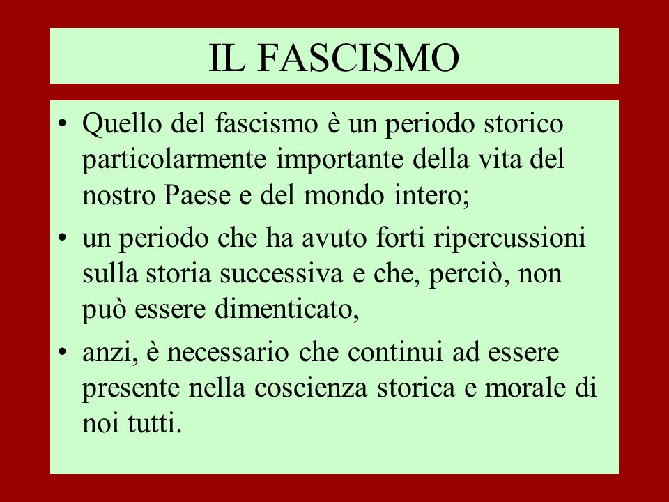 IL FASCISMO Quello del fascismo è un periodo storico particolarmente importante della vita del nostro Paese e del mondo intero;