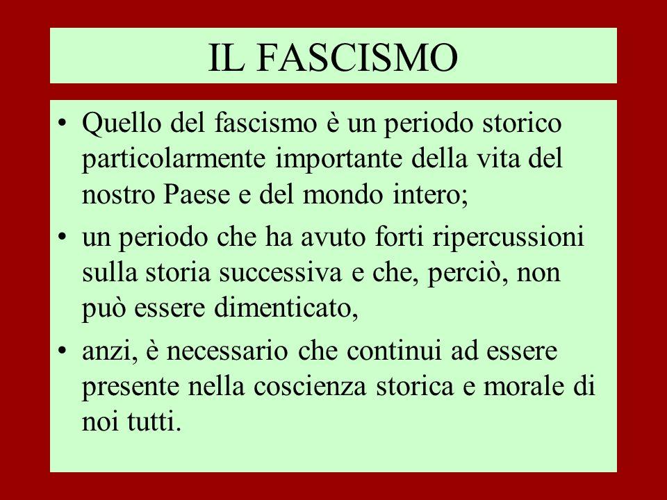 IL FASCISMOQuello del fascismo è un periodo storico particolarmente importante della vita del nostro Paese e del mondo intero;