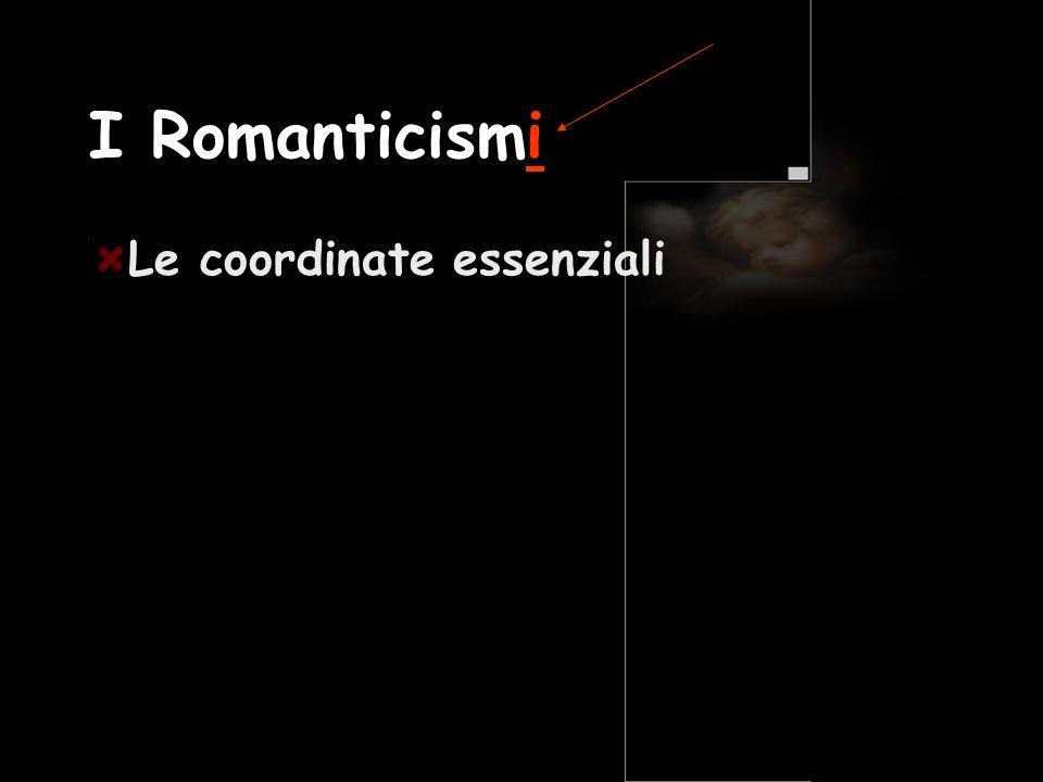 I Romanticismi Le coordinate essenziali