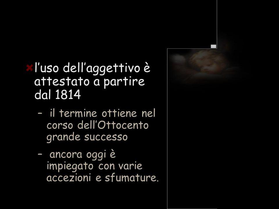 l'uso dell'aggettivo è attestato a partire dal 1814