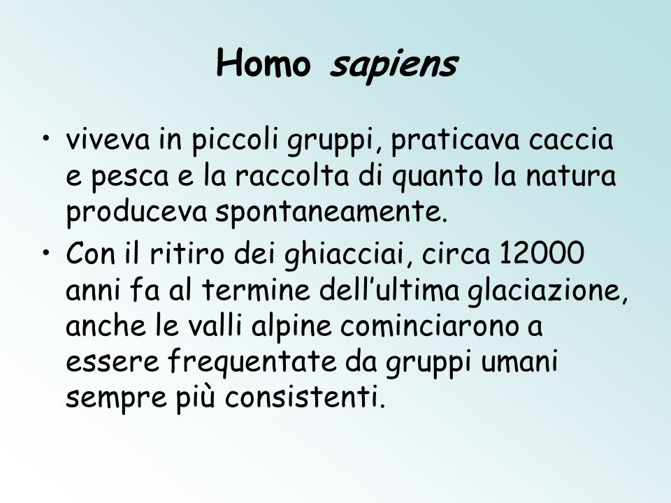 Homo sapiens viveva in piccoli gruppi, praticava caccia e pesca e la raccolta di quanto la natura produceva spontaneamente.