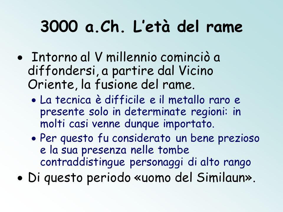 3000 a.Ch. L'età del rame Intorno al V millennio cominciò a diffondersi, a partire dal Vicino Oriente, la fusione del rame.