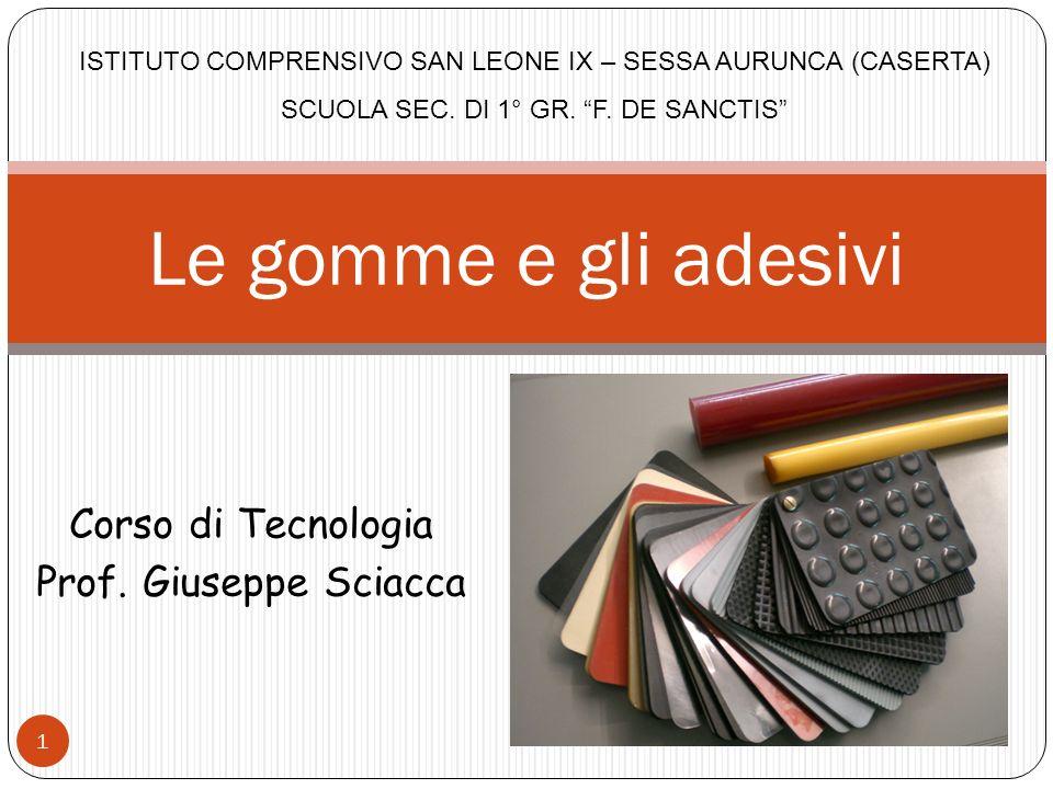 Le gomme e gli adesivi Corso di Tecnologia Prof. Giuseppe Sciacca